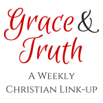 Grace & Truth Linkup @godschicki