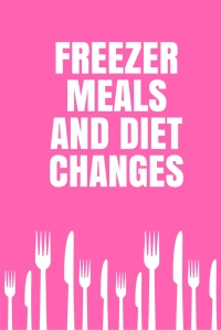 Freezer Meals & Diet Changes @godschicki